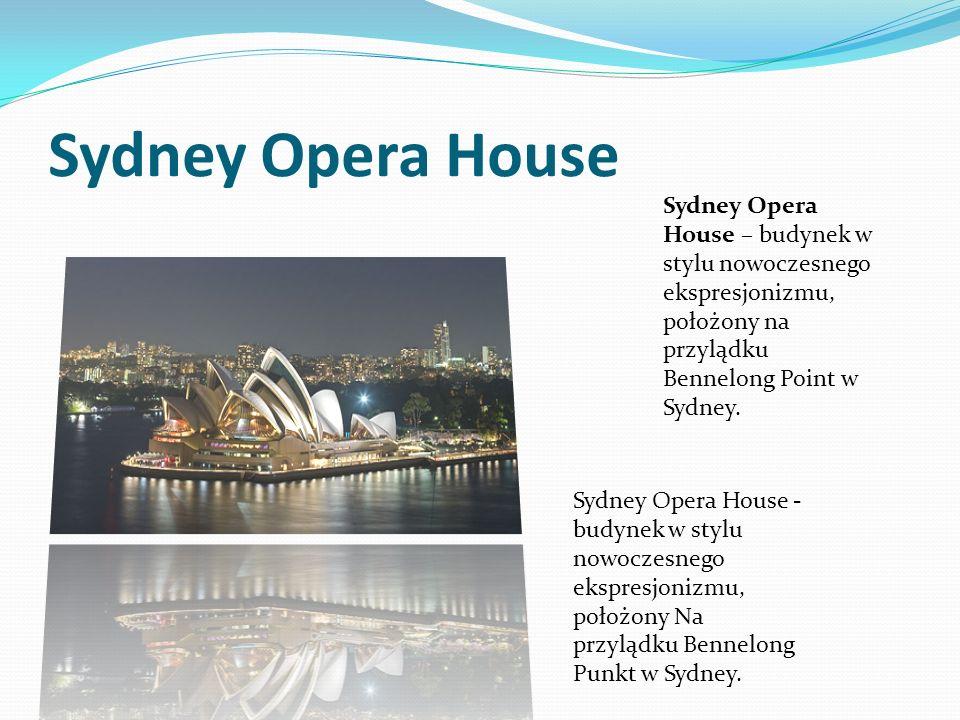 Sydney Opera House Sydney Opera House – budynek w stylu nowoczesnego ekspresjonizmu, położony na przylądku Bennelong Point w Sydney. Sydney Opera Hous