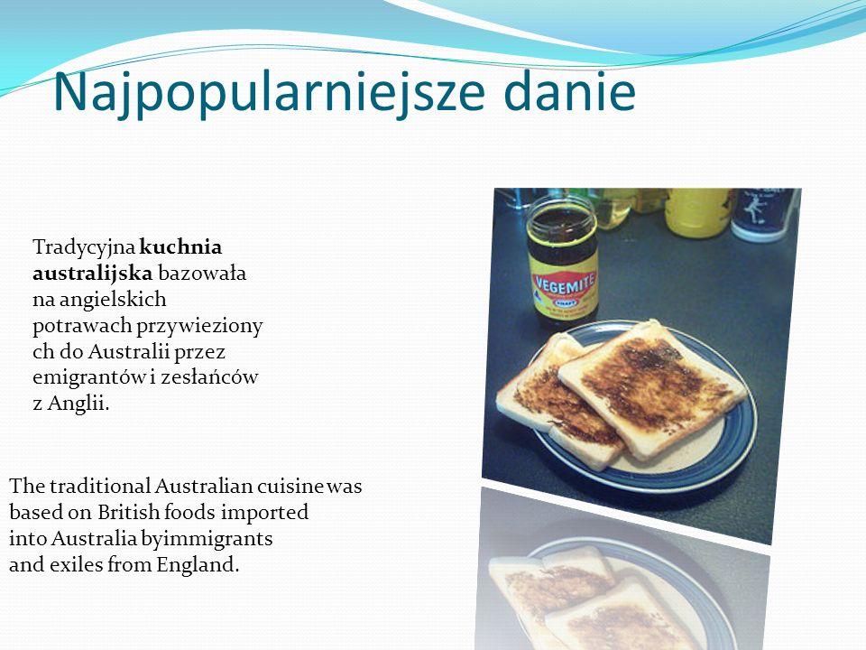 Najpopularniejsze danie Tradycyjna kuchnia australijska bazowała na angielskich potrawach przywieziony ch do Australii przez emigrantów i zesłańców z