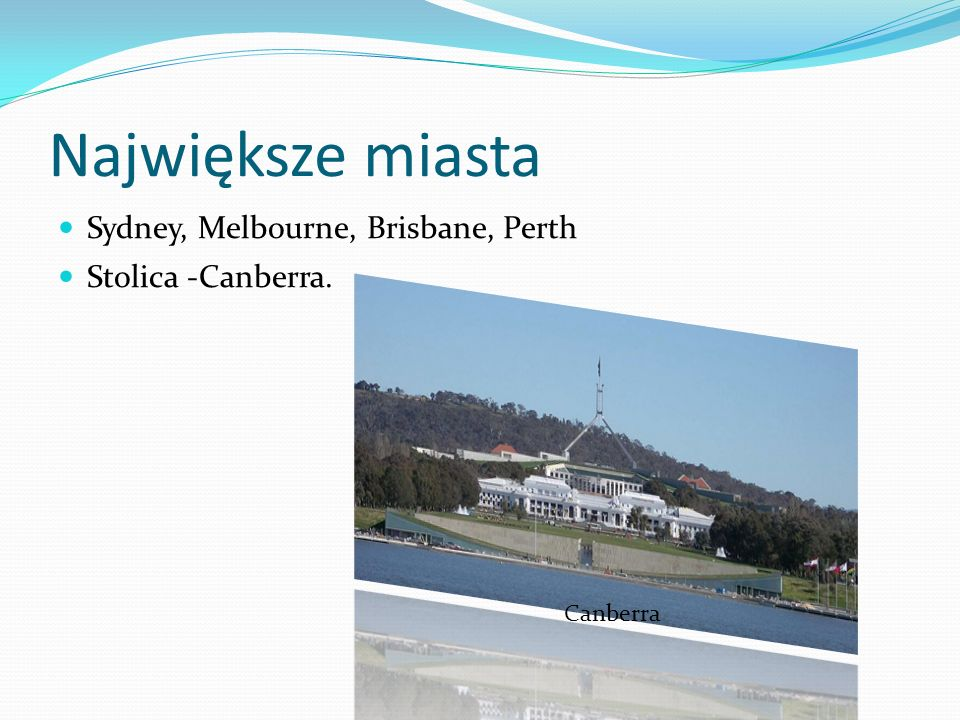 Największe miasta Sydney, Melbourne, Brisbane, Perth Stolica -Canberra. Canberra
