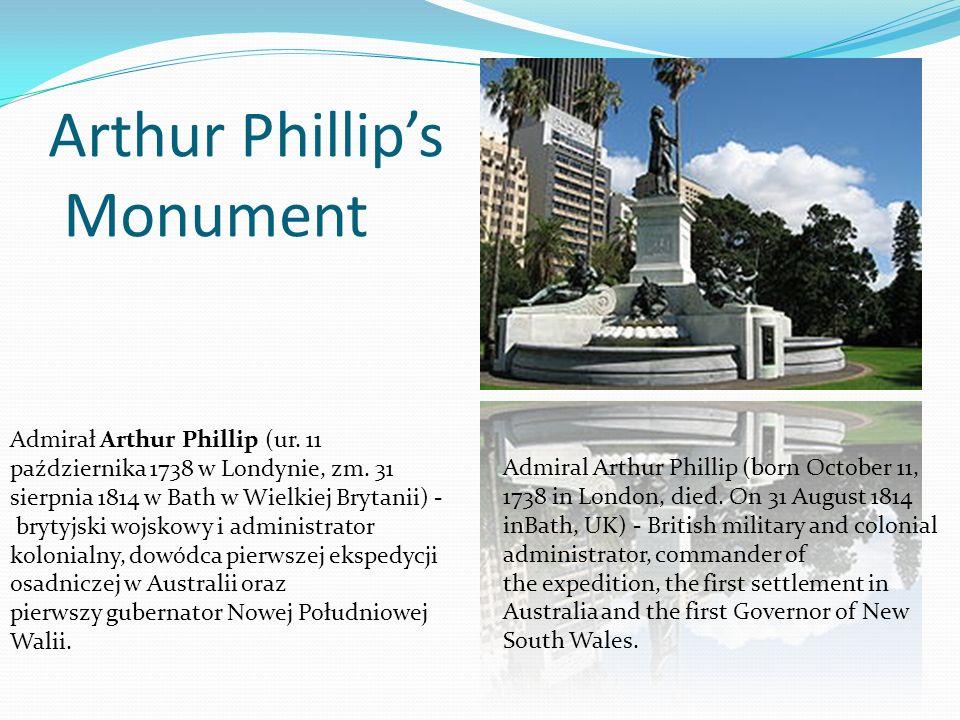 Arthur Phillips Monument Admirał Arthur Phillip (ur. 11 października 1738 w Londynie, zm. 31 sierpnia 1814 w Bath w Wielkiej Brytanii) - brytyjski woj