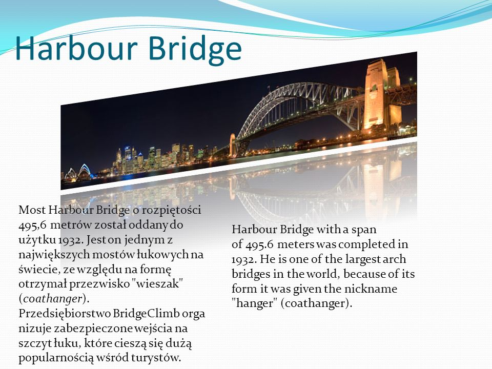 Harbour Bridge Most Harbour Bridge o rozpiętości 495,6 metrów został oddany do użytku 1932. Jest on jednym z największych mostów łukowych na świecie,