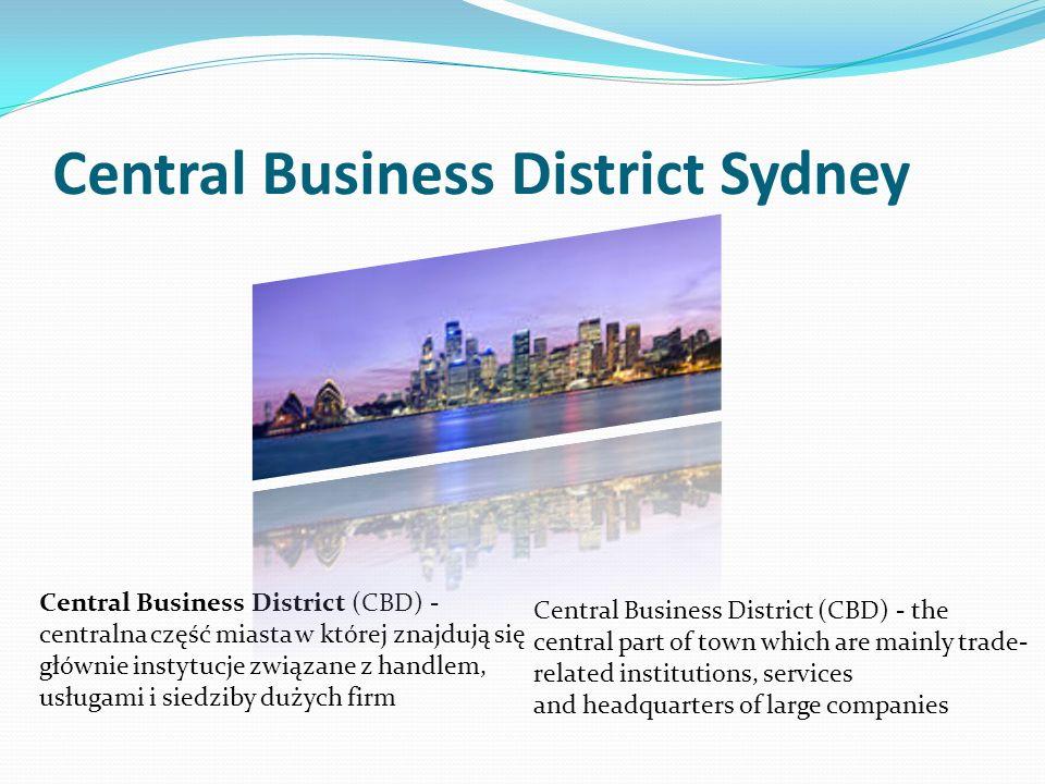 Central Business District Sydney Central Business District (CBD) - centralna część miasta w której znajdują się głównie instytucje związane z handlem,