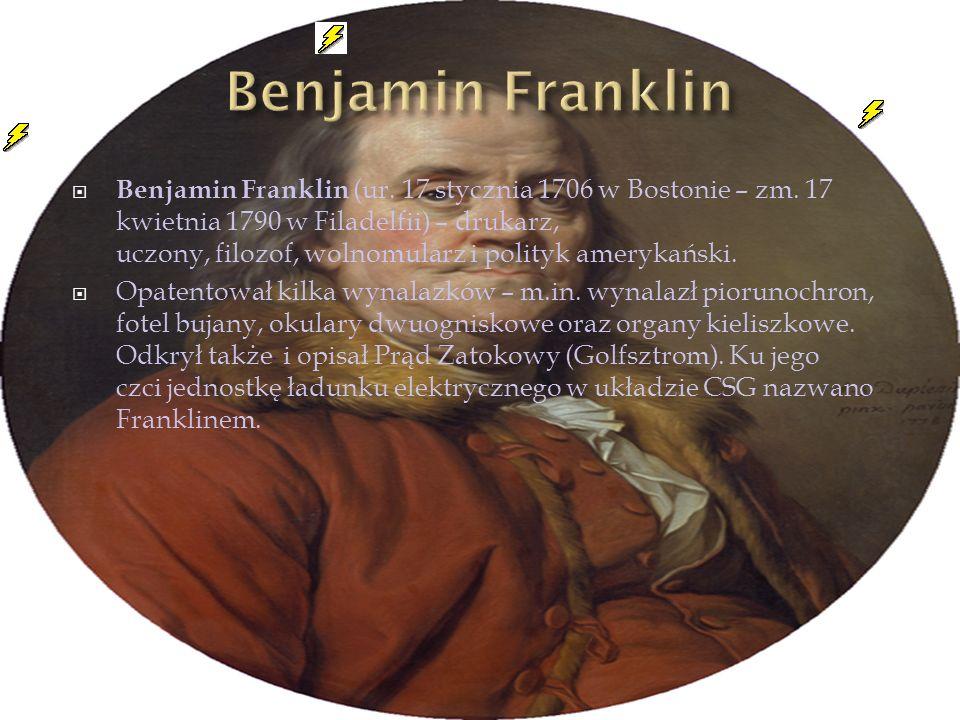 Benjamin Franklin (ur. 17 stycznia 1706 w Bostonie – zm. 17 kwietnia 1790 w Filadelfii) – drukarz, uczony, filozof, wolnomularz i polityk amerykański.