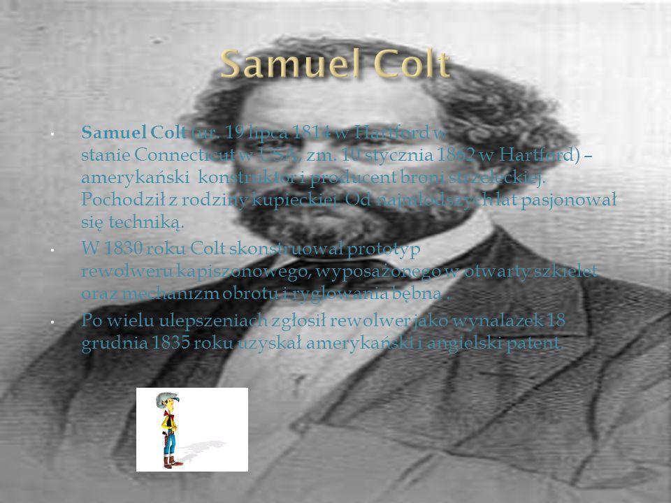 Samuel Colt (ur. 19 lipca 1814 w Hartford w stanie Connecticut w USA, zm. 10 stycznia 1862 w Hartford) – amerykański konstruktor i producent broni str