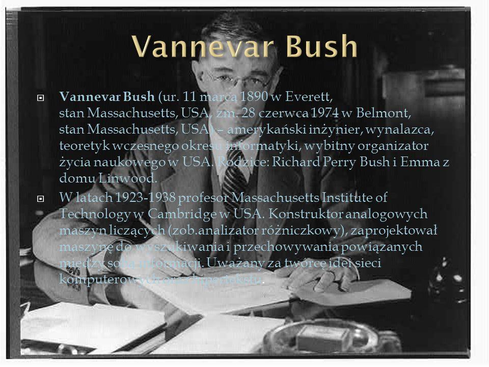 Vannevar Bush (ur. 11 marca 1890 w Everett, stan Massachusetts, USA, zm. 28 czerwca 1974 w Belmont, stan Massachusetts, USA) – amerykański inżynier, w