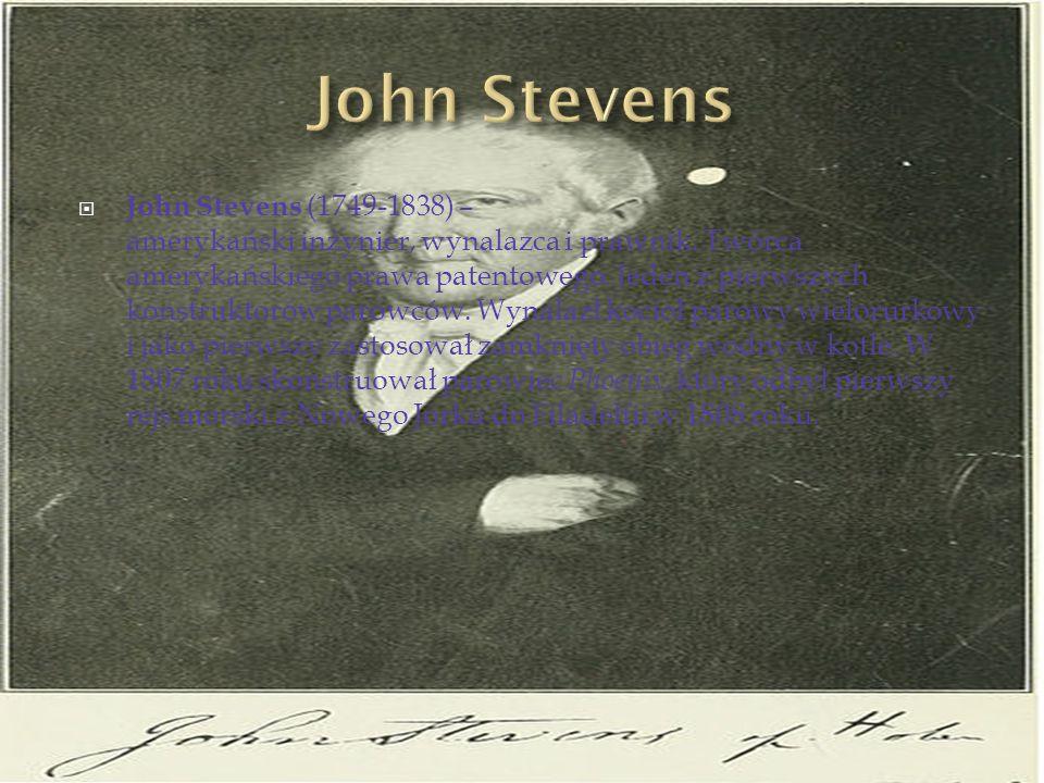 John Stevens (1749-1838) – amerykański inżynier, wynalazca i prawnik. Twórca amerykańskiego prawa patentowego. Jeden z pierwszych konstruktorów parowc