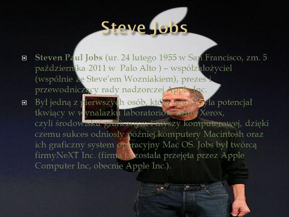Steven Paul Jobs (ur. 24 lutego 1955 w San Francisco, zm. 5 października 2011 w Palo Alto ) – współzałożyciel (wspólnie ze Steveem Wozniakiem), prezes