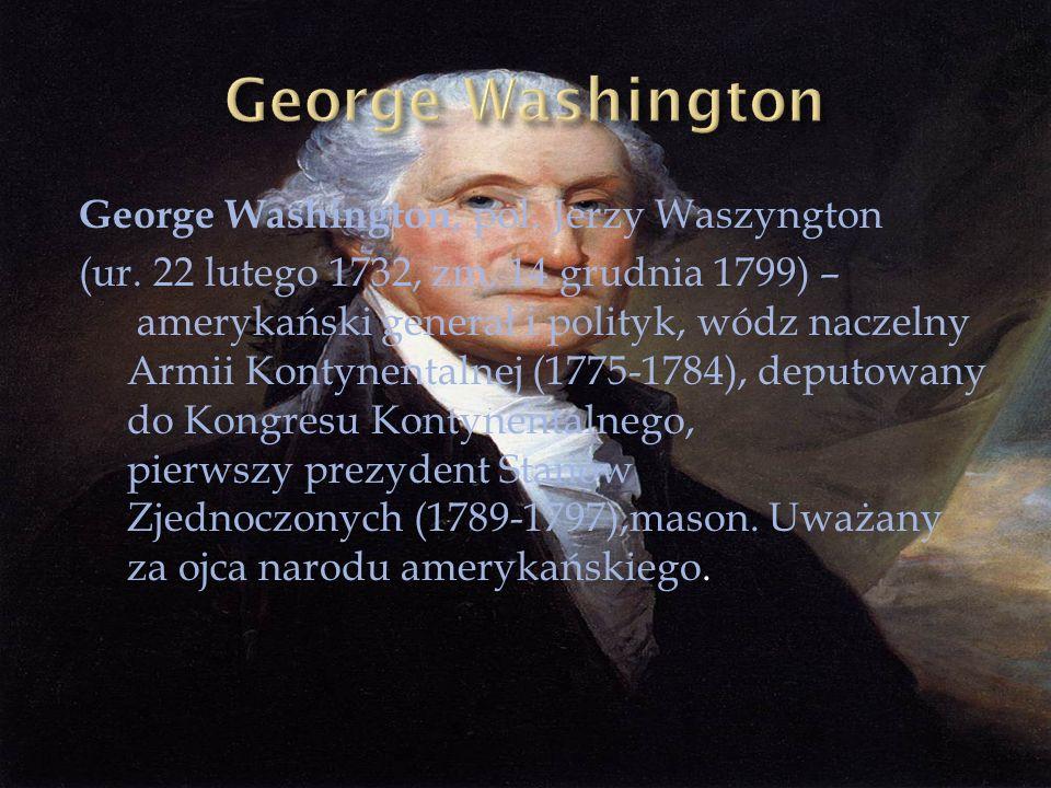 George Washington, pol. Jerzy Waszyngton (ur. 22 lutego 1732, zm. 14 grudnia 1799) – amerykański generał i polityk, wódz naczelny Armii Kontynentalnej
