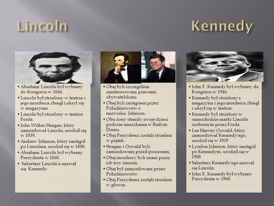Abraham Lincoln był wybrany do Kongresu w 1846. Lincoln był strzelony w teatrze i jego morderca zbiegł i ukrył się w magazynie. Lincoln był strzelony