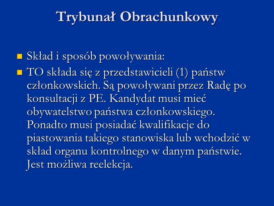Trybunał Obrachunkowy Skład i sposób powoływania: Skład i sposób powoływania: TO składa się z przedstawicieli (1) państw członkowskich. Są powoływani