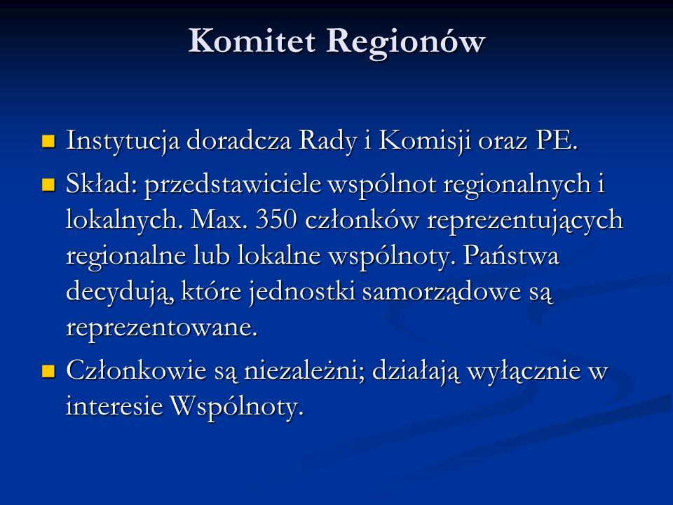 Komitet Regionów Instytucja doradcza Rady i Komisji oraz PE. Instytucja doradcza Rady i Komisji oraz PE. Skład: przedstawiciele wspólnot regionalnych