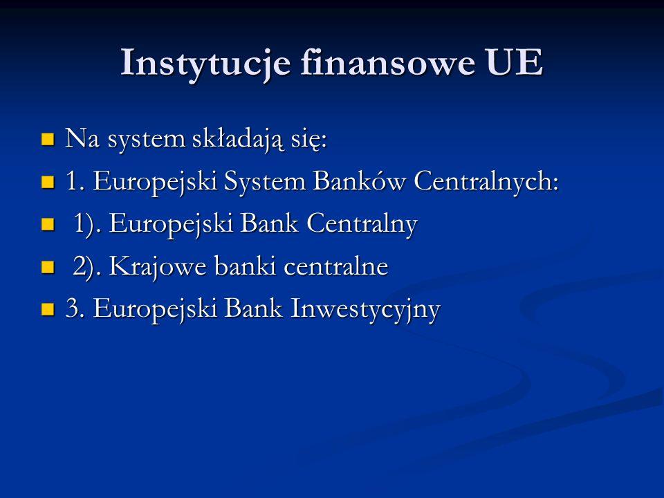 Instytucje finansowe UE Na system składają się: Na system składają się: 1. Europejski System Banków Centralnych: 1. Europejski System Banków Centralny