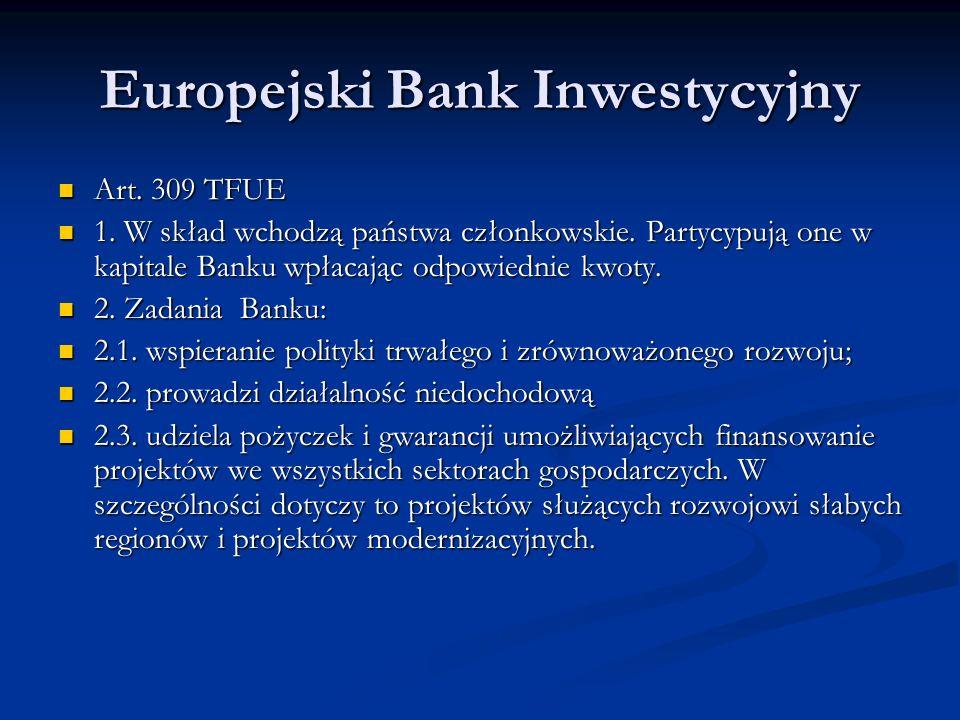 Europejski Bank Inwestycyjny Art. 309 TFUE Art. 309 TFUE 1. W skład wchodzą państwa członkowskie. Partycypują one w kapitale Banku wpłacając odpowiedn