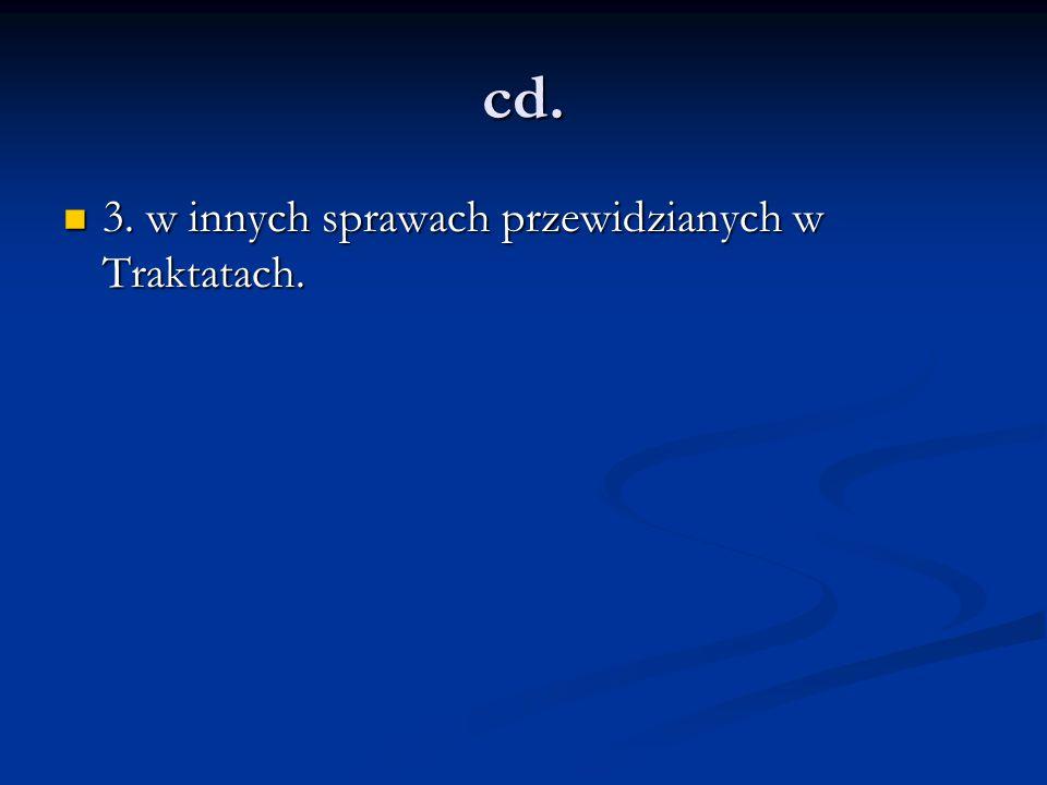 cd. 3. w innych sprawach przewidzianych w Traktatach. 3. w innych sprawach przewidzianych w Traktatach.