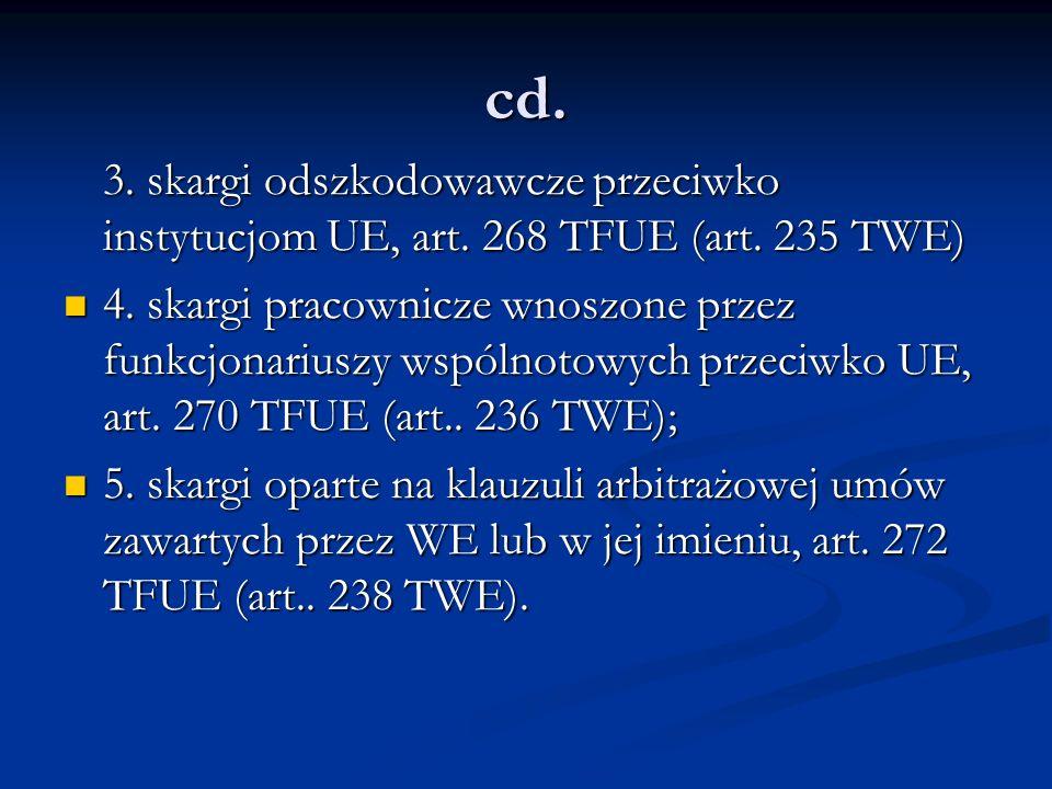 cd. 3. skargi odszkodowawcze przeciwko instytucjom UE, art. 268 TFUE (art. 235 TWE) 3. skargi odszkodowawcze przeciwko instytucjom UE, art. 268 TFUE (