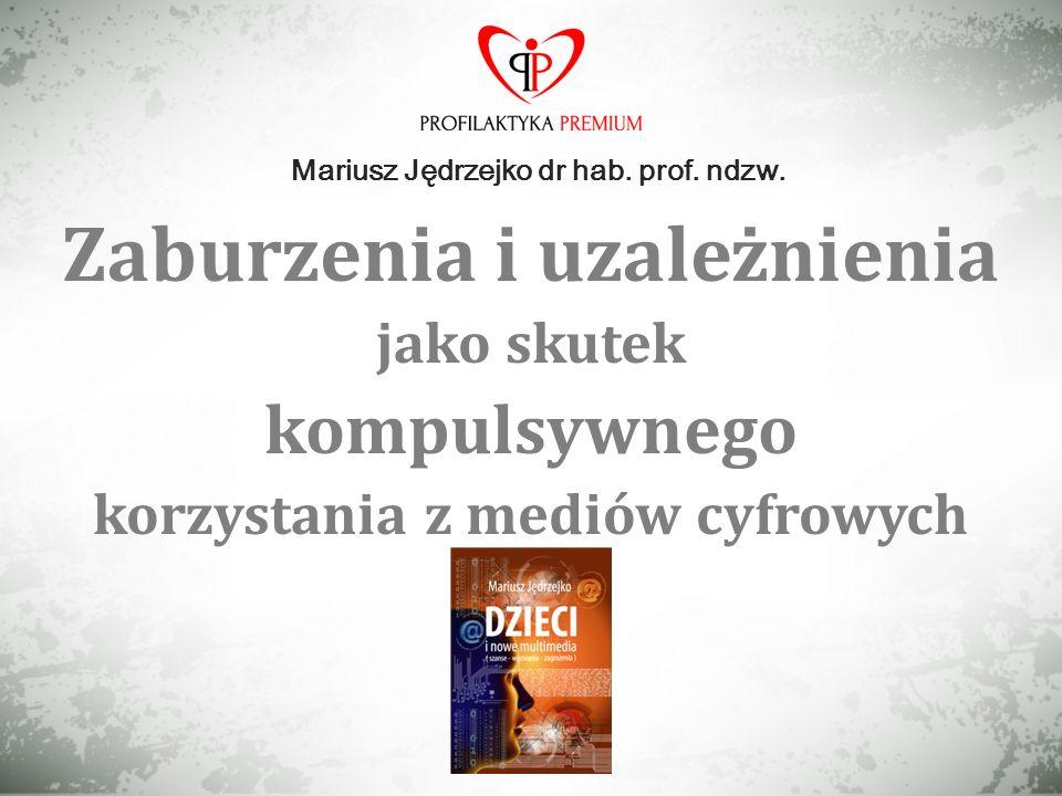 Mariusz Jędrzejko dr hab. prof. ndzw. Zaburzenia i uzależnienia jako skutek kompulsywnego korzystania z mediów cyfrowych