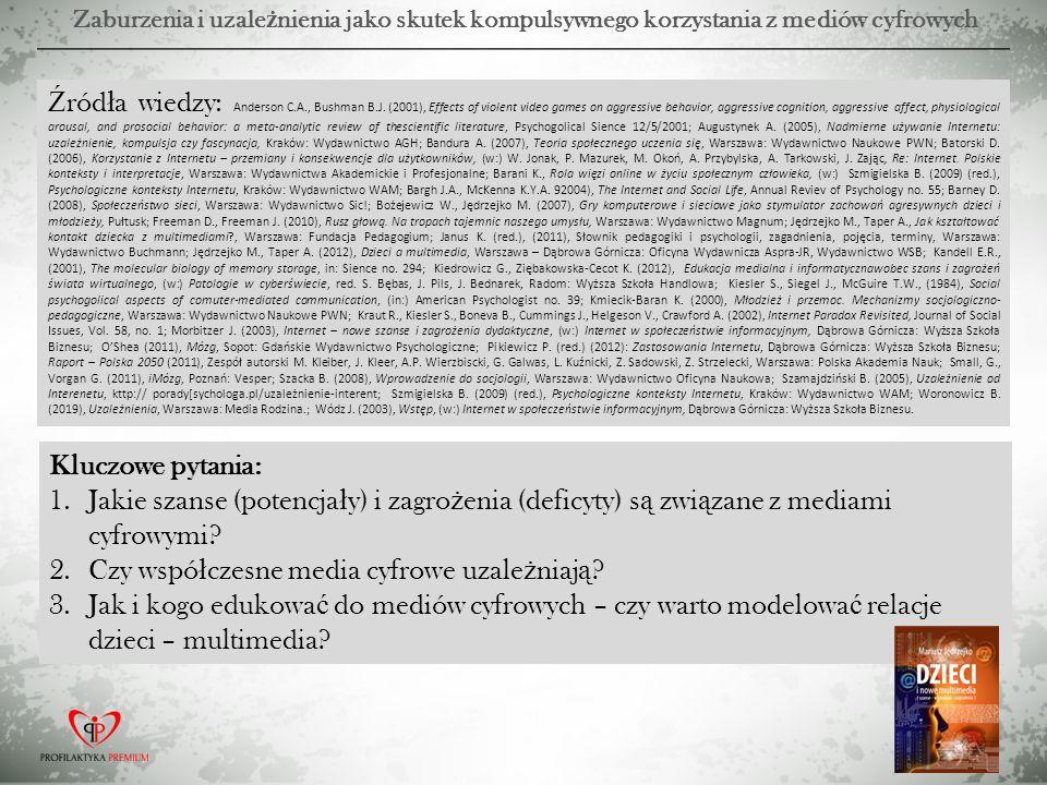Zaburzenia i uzale ż nienia jako skutek kompulsywnego korzystania z mediów cyfrowych Ź ród ł a wiedzy: Anderson C.A., Bushman B.J. (2001), Effects of