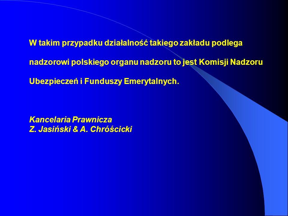 W takim przypadku działalność takiego zakładu podlega nadzorowi polskiego organu nadzoru to jest Komisji Nadzoru Ubezpieczeń i Funduszy Emerytalnych.