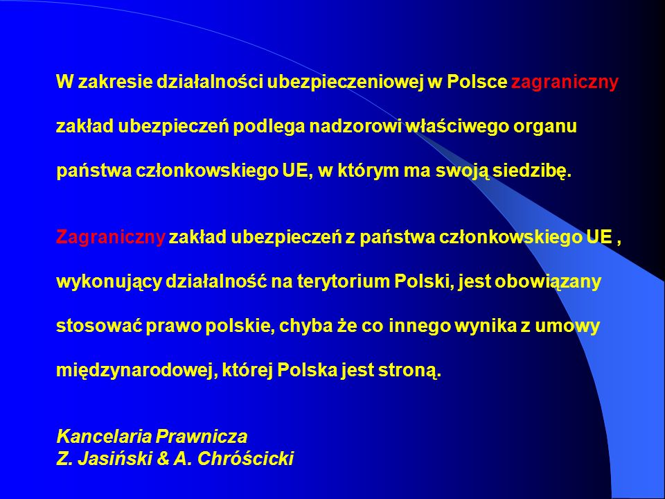 W zakresie działalności ubezpieczeniowej w Polsce zagraniczny zakład ubezpieczeń podlega nadzorowi właściwego organu państwa członkowskiego UE, w którym ma swoją siedzibę.