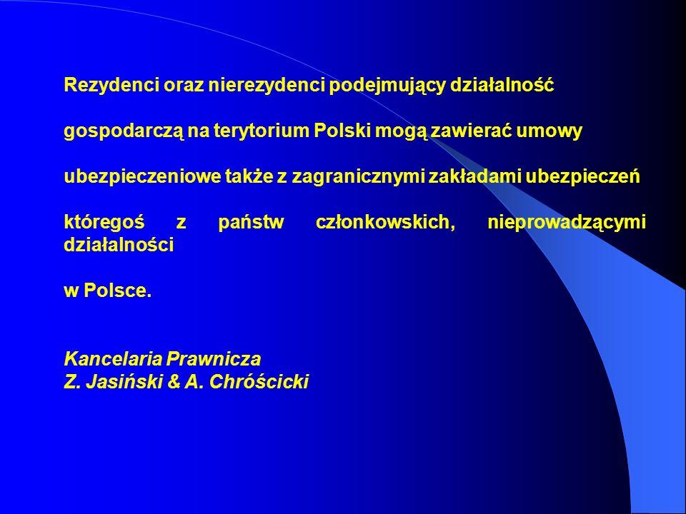Rezydenci oraz nierezydenci podejmujący działalność gospodarczą na terytorium Polski mogą zawierać umowy ubezpieczeniowe także z zagranicznymi zakładami ubezpieczeń któregoś z państw członkowskich, nieprowadzącymi działalności w Polsce.