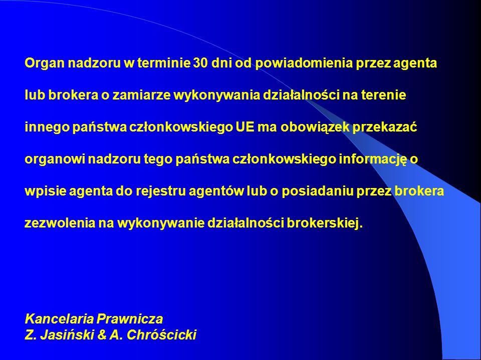 Organ nadzoru w terminie 30 dni od powiadomienia przez agenta lub brokera o zamiarze wykonywania działalności na terenie innego państwa członkowskiego UE ma obowiązek przekazać organowi nadzoru tego państwa członkowskiego informację o wpisie agenta do rejestru agentów lub o posiadaniu przez brokera zezwolenia na wykonywanie działalności brokerskiej.