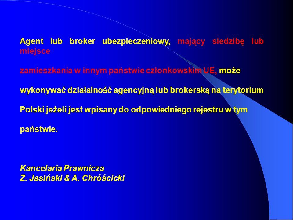 Agent lub broker ubezpieczeniowy, mający siedzibę lub miejsce zamieszkania w innym państwie członkowskim UE, może wykonywać działalność agencyjną lub brokerską na terytorium Polski jeżeli jest wpisany do odpowiedniego rejestru w tym państwie.