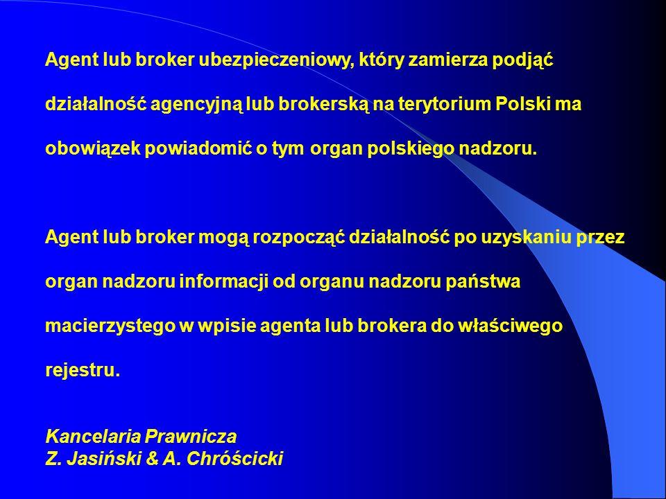 Agent lub broker ubezpieczeniowy, który zamierza podjąć działalność agencyjną lub brokerską na terytorium Polski ma obowiązek powiadomić o tym organ polskiego nadzoru.