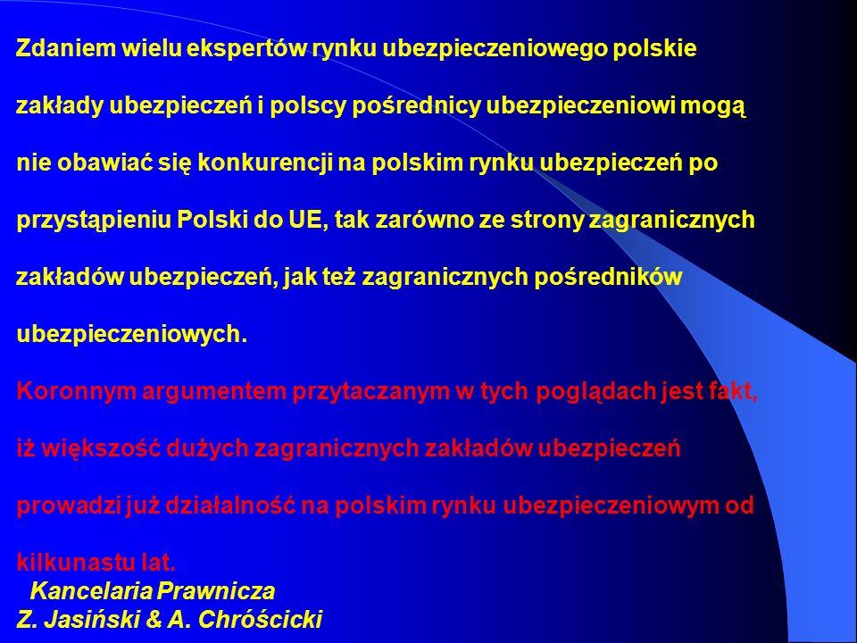 Zdaniem wielu ekspertów rynku ubezpieczeniowego polskie zakłady ubezpieczeń i polscy pośrednicy ubezpieczeniowi mogą nie obawiać się konkurencji na polskim rynku ubezpieczeń po przystąpieniu Polski do UE, tak zarówno ze strony zagranicznych zakładów ubezpieczeń, jak też zagranicznych pośredników ubezpieczeniowych.
