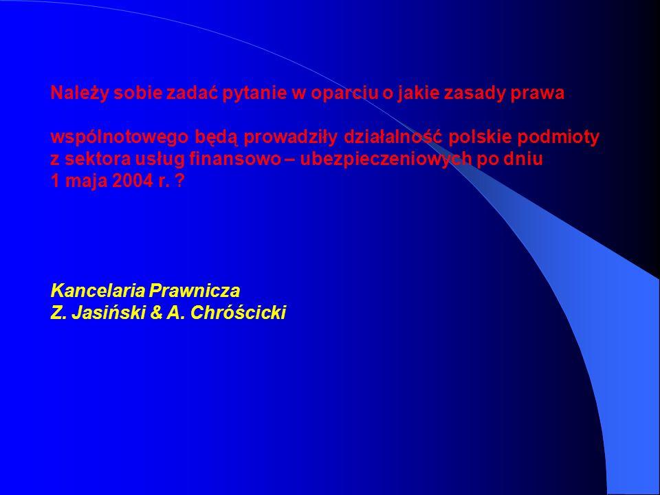 Należy sobie zadać pytanie w oparciu o jakie zasady prawa wspólnotowego będą prowadziły działalność polskie podmioty z sektora usług finansowo – ubezpieczeniowych po dniu 1 maja 2004 r.