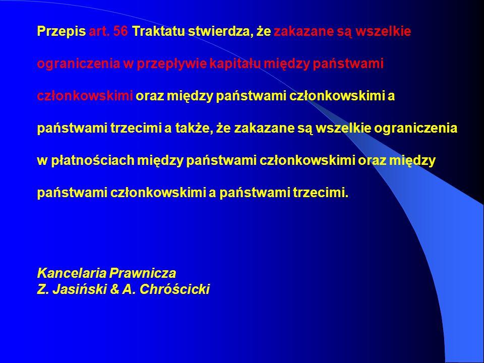 Przepis art. 56 Traktatu stwierdza, że zakazane są wszelkie ograniczenia w przepływie kapitału między państwami członkowskimi oraz między państwami cz