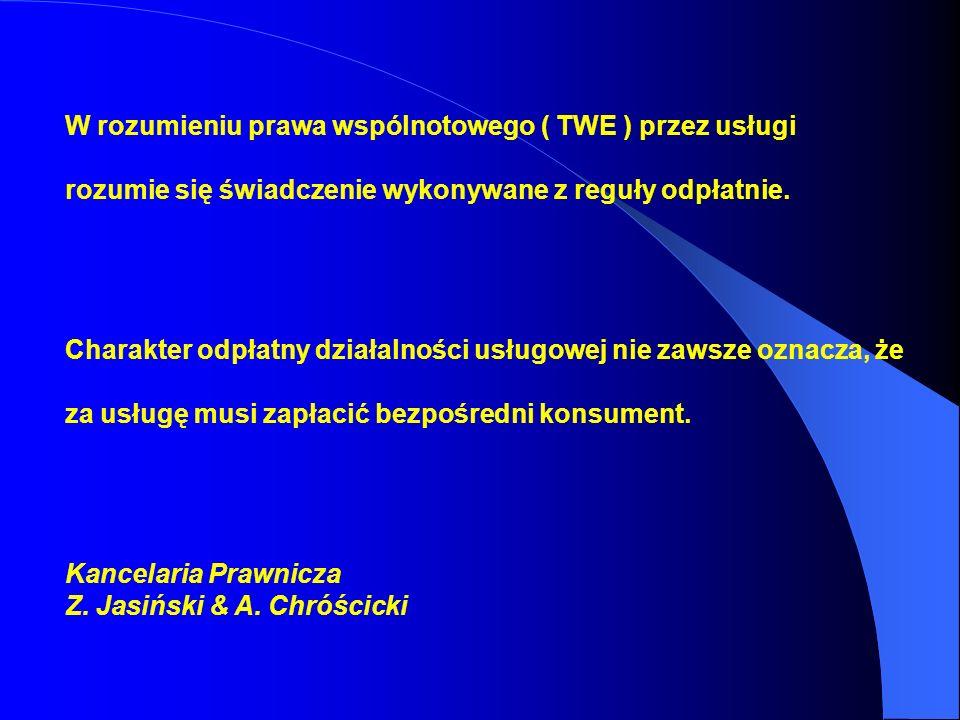 W rozumieniu prawa wspólnotowego ( TWE ) przez usługi rozumie się świadczenie wykonywane z reguły odpłatnie. Charakter odpłatny działalności usługowej