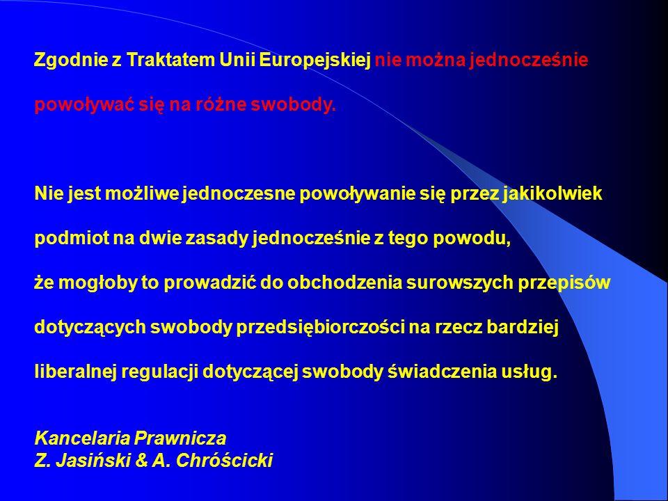 Zgodnie z Traktatem Unii Europejskiej nie można jednocześnie powoływać się na różne swobody. Nie jest możliwe jednoczesne powoływanie się przez jakiko