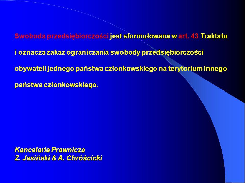 Swoboda przedsiębiorczości jest sformułowana w art. 43 Traktatu i oznacza zakaz ograniczania swobody przedsiębiorczości obywateli jednego państwa czło