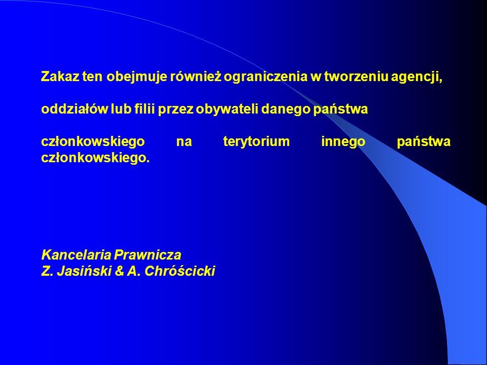 Zakaz ten obejmuje również ograniczenia w tworzeniu agencji, oddziałów lub filii przez obywateli danego państwa członkowskiego na terytorium innego państwa członkowskiego.