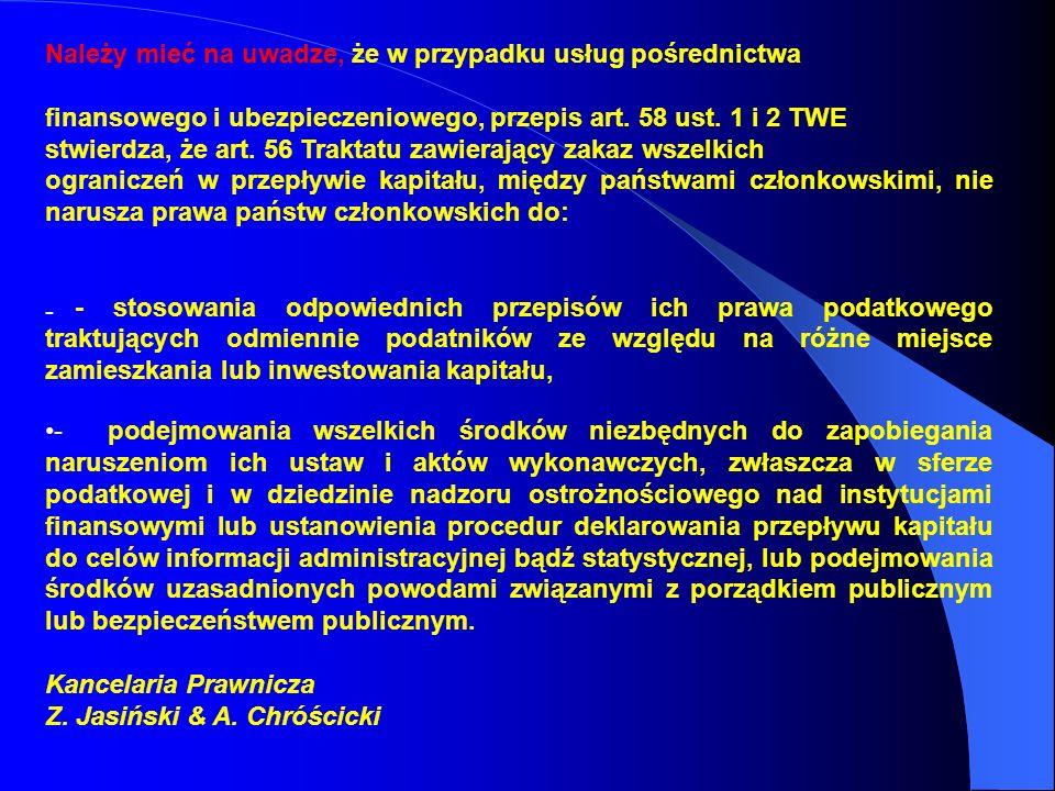 Należy mieć na uwadze, że w przypadku usług pośrednictwa finansowego i ubezpieczeniowego, przepis art. 58 ust. 1 i 2 TWE stwierdza, że art. 56 Traktat