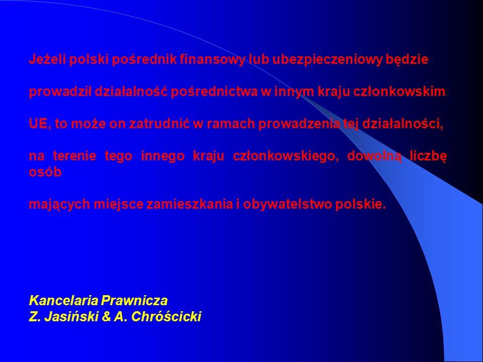 Jeżeli polski pośrednik finansowy lub ubezpieczeniowy będzie prowadził działalność pośrednictwa w innym kraju członkowskim UE, to może on zatrudnić w ramach prowadzenia tej działalności, na terenie tego innego kraju członkowskiego, dowolną liczbę osób mających miejsce zamieszkania i obywatelstwo polskie.