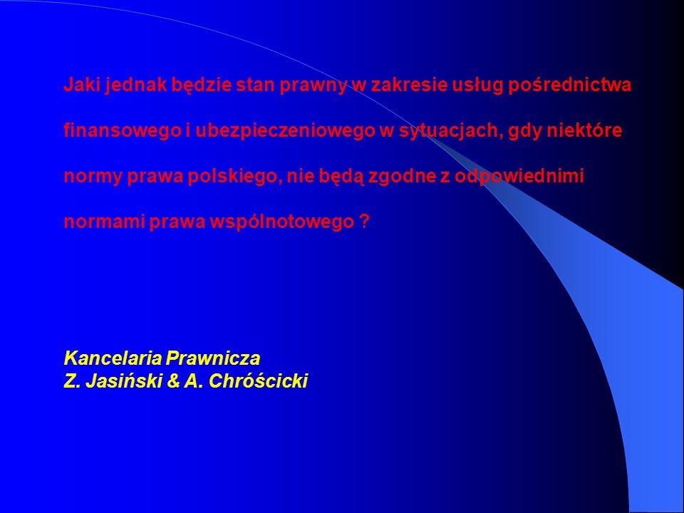Jaki jednak będzie stan prawny w zakresie usług pośrednictwa finansowego i ubezpieczeniowego w sytuacjach, gdy niektóre normy prawa polskiego, nie będ