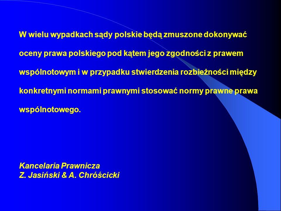 W wielu wypadkach sądy polskie będą zmuszone dokonywać oceny prawa polskiego pod kątem jego zgodności z prawem wspólnotowym i w przypadku stwierdzenia rozbieżności między konkretnymi normami prawnymi stosować normy prawne prawa wspólnotowego.