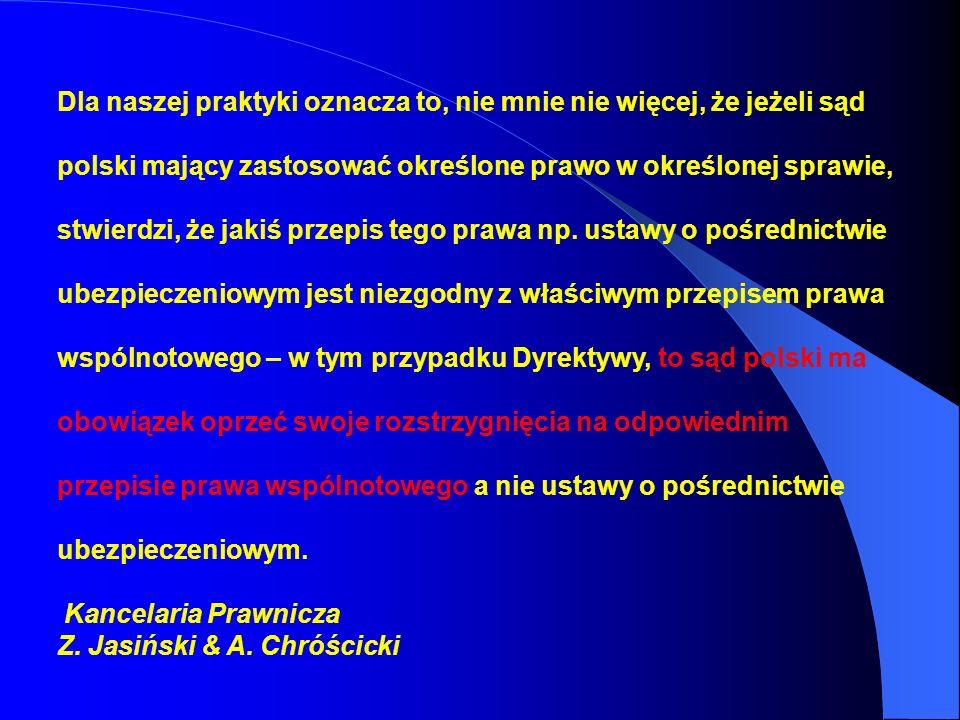 Dla naszej praktyki oznacza to, nie mnie nie więcej, że jeżeli sąd polski mający zastosować określone prawo w określonej sprawie, stwierdzi, że jakiś
