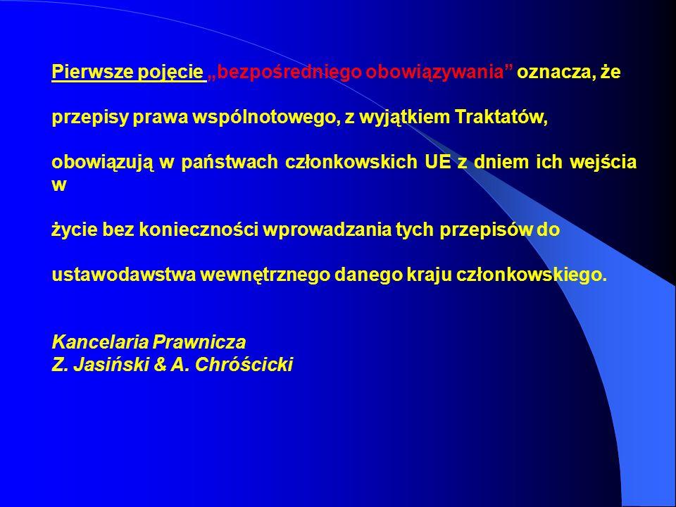Pierwsze pojęcie bezpośredniego obowiązywania oznacza, że przepisy prawa wspólnotowego, z wyjątkiem Traktatów, obowiązują w państwach członkowskich UE
