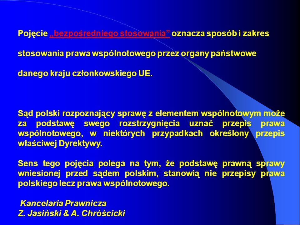 Pojęcie bezpośredniego stosowania oznacza sposób i zakres stosowania prawa wspólnotowego przez organy państwowe danego kraju członkowskiego UE. Sąd po