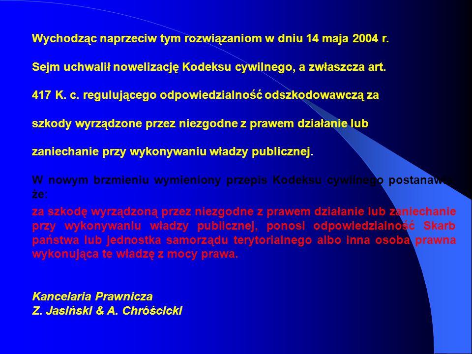 Wychodząc naprzeciw tym rozwiązaniom w dniu 14 maja 2004 r. Sejm uchwalił nowelizację Kodeksu cywilnego, a zwłaszcza art. 417 K. c. regulującego odpow