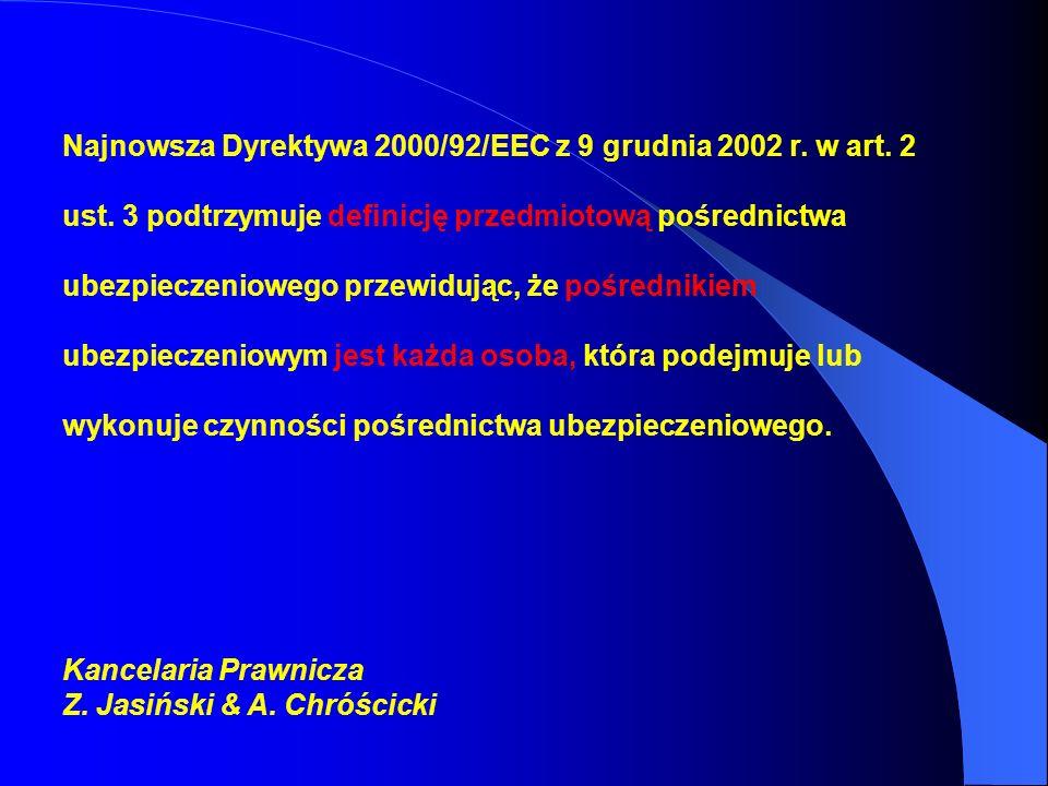 Najnowsza Dyrektywa 2000/92/EEC z 9 grudnia 2002 r. w art. 2 ust. 3 podtrzymuje definicję przedmiotową pośrednictwa ubezpieczeniowego przewidując, że