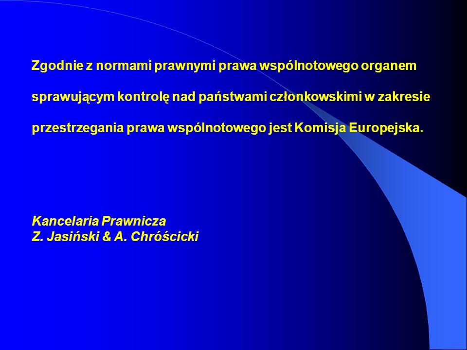 Zgodnie z normami prawnymi prawa wspólnotowego organem sprawującym kontrolę nad państwami członkowskimi w zakresie przestrzegania prawa wspólnotowego jest Komisja Europejska.