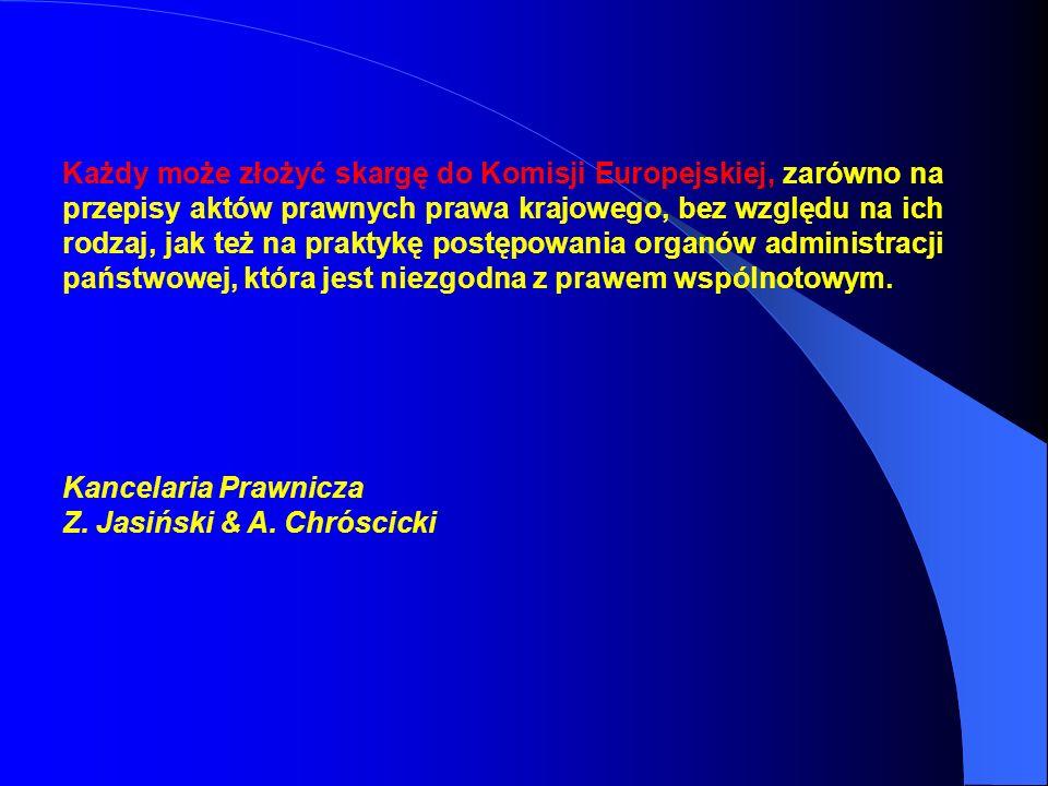 Każdy może złożyć skargę do Komisji Europejskiej, zarówno na przepisy aktów prawnych prawa krajowego, bez względu na ich rodzaj, jak też na praktykę p