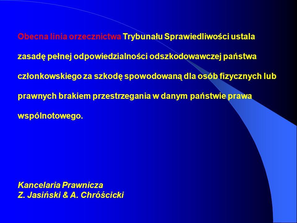 Obecna linia orzecznictwa Trybunału Sprawiedliwości ustala zasadę pełnej odpowiedzialności odszkodowawczej państwa członkowskiego za szkodę spowodowan