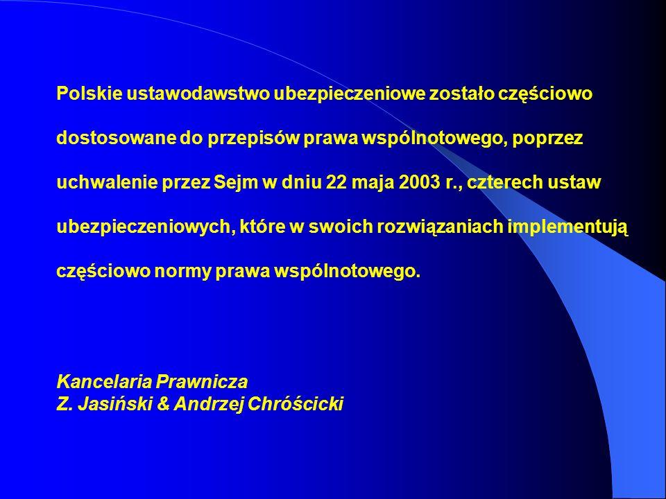 Polskie ustawodawstwo ubezpieczeniowe zostało częściowo dostosowane do przepisów prawa wspólnotowego, poprzez uchwalenie przez Sejm w dniu 22 maja 2003 r., czterech ustaw ubezpieczeniowych, które w swoich rozwiązaniach implementują częściowo normy prawa wspólnotowego.