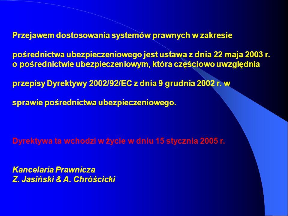 Przejawem dostosowania systemów prawnych w zakresie pośrednictwa ubezpieczeniowego jest ustawa z dnia 22 maja 2003 r. o pośrednictwie ubezpieczeniowym