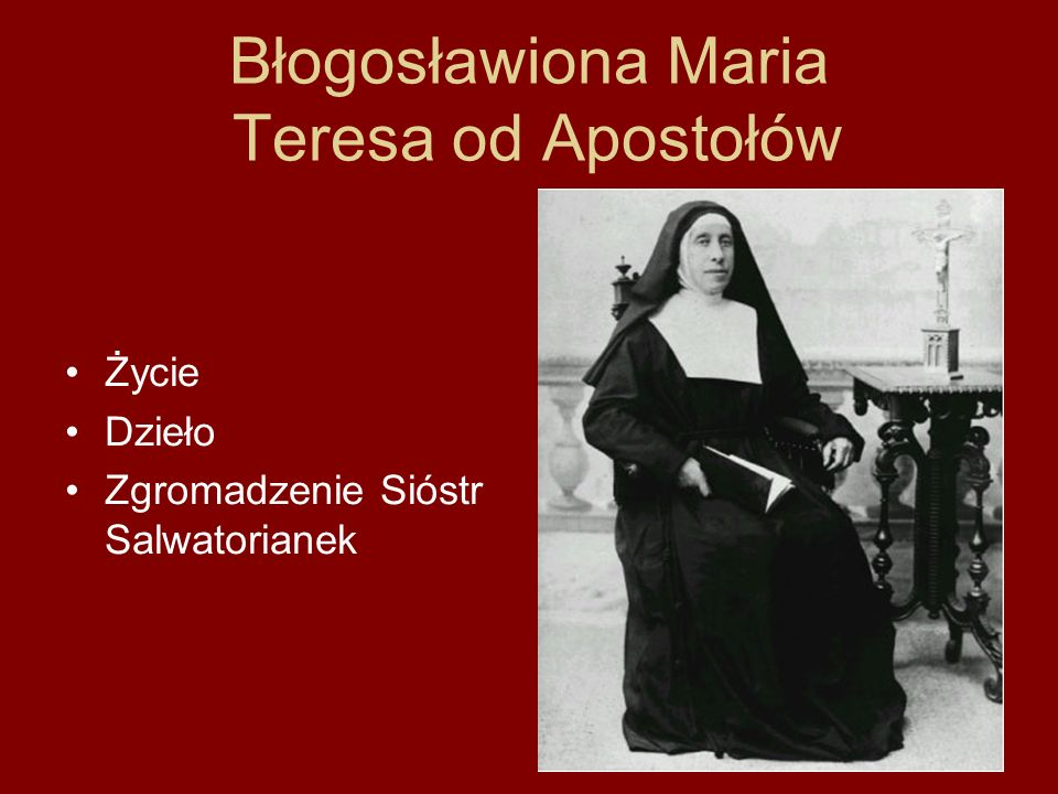 Błogosławiona Maria Teresa od Apostołów Życie Dzieło Zgromadzenie Sióstr Salwatorianek
