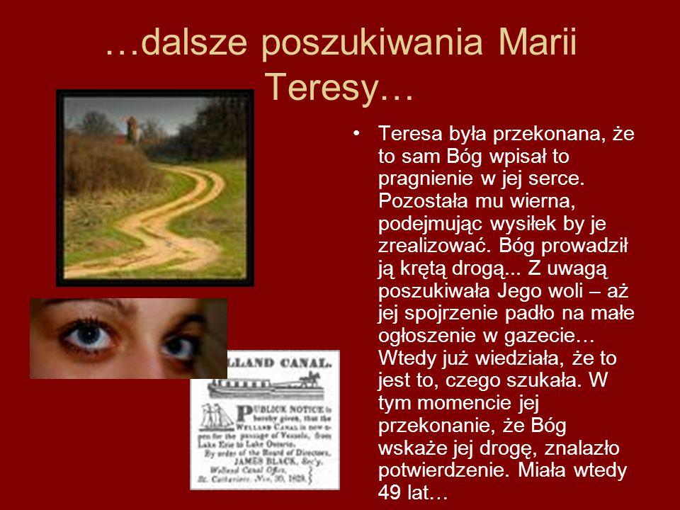 …dalsze poszukiwania Marii Teresy… Teresa była przekonana, że to sam Bóg wpisał to pragnienie w jej serce. Pozostała mu wierna, podejmując wysiłek by